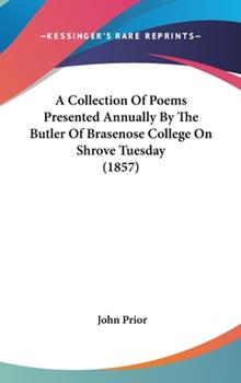 Hardcover A Collection of Poems Presented Annually by the Butler of Brasenose College on Shrove Tuesday Book