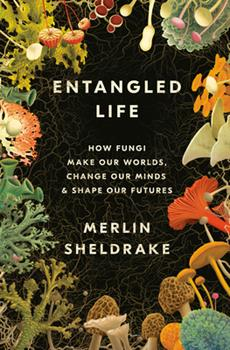 Hardcover Entangled Life : How Fungi Make Our Worlds, Change Our Minds & Shape Our Futures Book