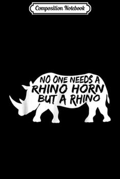 Paperback Composition Notebook : No One Needs a Rhino Horn but a Rhino Animal Rights Journal/Notebook Blank Lined Ruled 6x9 100 Pages Book