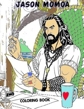 Paperback Jason Momoa Coloring Book: Color Your Crush With Fun Relaxing Coloring Book