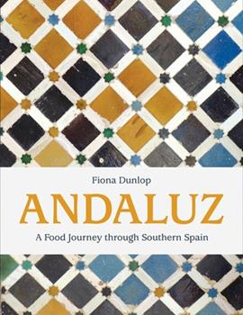 Andaluz: A Food Journey Through Southern Spain 1623719992 Book Cover