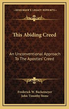 Hardcover This Abiding Creed: An Unconventional Approach to the Apostles' Creed Book