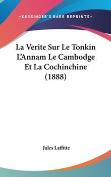 Hardcover La Verite Sur le Tonkin L'Annam le Cambodge et la Cochinchine Book