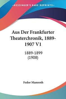 Paperback Aus der Frankfurter Theaterchronik, 1889-1907 V1 : 1889-1899 (1908) Book