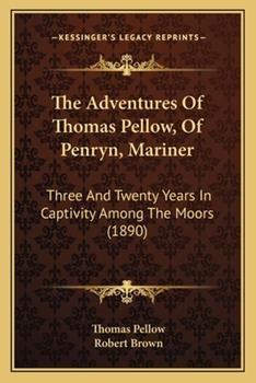 Paperback The Adventures of Thomas Pellow, of Penryn, Mariner : Three and Twenty Years in Captivity among the Moors (1890) Book