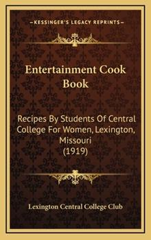 Hardcover Entertainment Cook Book : Recipes by Students of Central College for Women, Lexington, Missouri (1919) Book