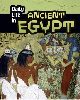 Daily Life in Ancient Egypt - Book  of the Daily Life in Ancient Civilizations