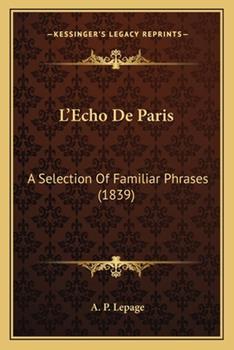 Paperback L' Echo de Paris : A Selection of Familiar Phrases (1839) Book