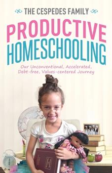 Paperback Productive Homeschooling: Our Unconventional, Accelerated, Debt-free, Values-centered Journey Book