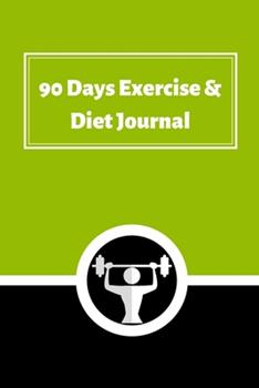 Paperback 90 DAYS Exercise & Diet Journal : A Daily Food and Exercise Journal to Help Track Your Goals, Workout, Weight Loss, Bodybuilding, and Health (90 Days Meal and Activity Tracker) Book