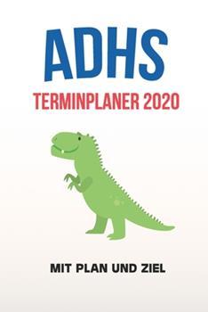 Paperback ADHS Terminplaner 2020 - Mit Plan und Ziel : Terminkalender, Wochen- und Monatsplaner, Kalender F�r das Jahr 2020, Selbsthilfe Bei ADHS/ADS [German] Book