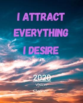 Paperback I Attract Everything I Desire : Manifestation Planner 2020 with Vision Board and Visualization - 2020 Planner Weekly, Monthly and Daily - Jan 1, 2020 to Dec 31, 2020 Planner & Calendar - New Year's Resolutions & Goal Setting for Each Week of the Year - Ma Book