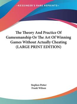 Hardcover The Theory and Practice of Gamesmanship or the Art of Winning Games Without Actually Cheating [Large Print] Book