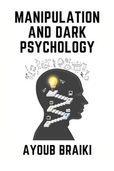 Paperback Manipulation and dark psychology: How to Learn Speed Reading People, Spot Covert Emotional Manipulation, Disarm and Survive The Toxic Abuser in Your L Book