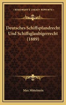 Hardcover Deutsches Schiffspfandrecht Und Schiffsglaubigerrecht (1889) Book