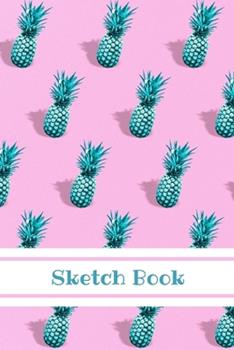 Paperback Sketch Book : Pineapple; 100 Sheets/200 Pages; 6 X 9 Book