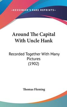Hardcover Around the Capital with Uncle Hank : Recorded Together with Many Pictures (1902) Book