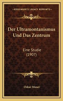 Hardcover Der Ultramontanismus und das Zentrum : Eine Studie (1907) Book