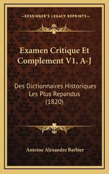 Hardcover Examen Critique et Complement V1, A-J : Des Dictionnaires Historiques les Plus Repandus (1820) Book