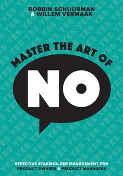 Paperback Master the Art of No: Effective Stakeholder Management for Product Owners & Product Managers Book