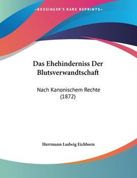 Paperback Das Ehehinderniss der Blutsverwandtschaft : Nach Kanonischem Rechte (1872) [German] Book