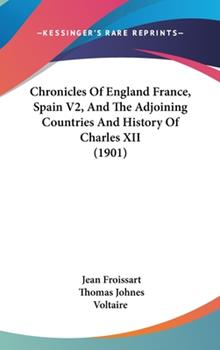 Hardcover Chronicles Of England France, Spain V2, And The Adjoining Countries And History Of Charles XII (1901) Book