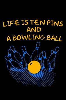 Paperback Life Is Ten Pins and a Bowling Ball : Blank Lined Notebook, 6 X 9, 120 White Color Pages, Matte Finish Cover Book