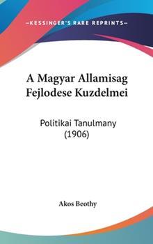 Hardcover A Magyar Allamisag Fejlodese Kuzdelmei : Politikai Tanulmany (1906) Book