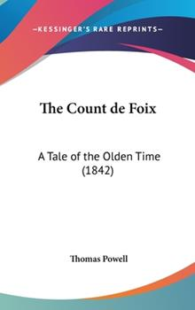 Hardcover The Count de Foix : A Tale of the Olden Time (1842) Book