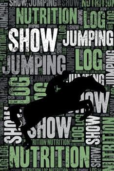 Paperback Show Jumping Nutrition Log and Diary: Show Jumping Nutrition and Diet Training Log and Journal for Show Jumper and Coach - Show Jumping Notebook Track Book