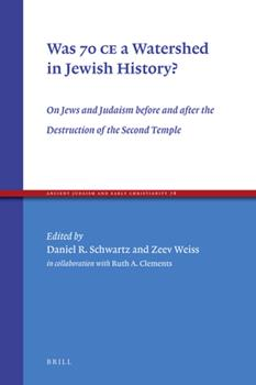 Hardcover Was 70 Ce a Watershed in Jewish History?: On Jews and Judaism Before and After the Destruction of the Second Temple Book