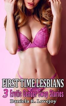 Paperback First Time Lesbians: 3 Erotic Gender Swap Stories Book