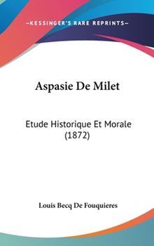 Hardcover Aspasie de Milet : Etude Historique et Morale (1872) Book