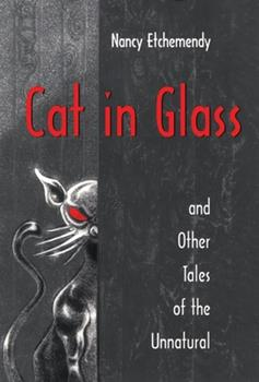 Cat in Glass and Other Tales of the Unnatural 0812626745 Book Cover
