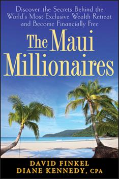 The Maui Millionaires: Discover the Secrets Behind the World's Most Exclusive Wealth Retreat and Become Financially Free 047004537X Book Cover