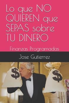 Paperback Lo que NO QUIEREN que SEPAS sobre TU DINERO: Finanzas Programadas [Spanish] Book