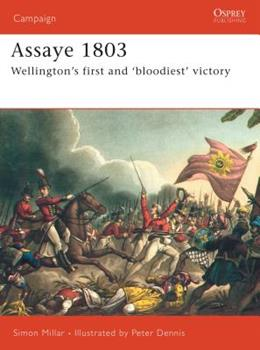 Assaye 1803: Wellington's Bloodiest Battle (Campaign) - Book #166 of the Osprey Campaign