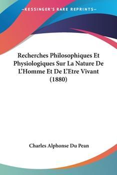 Paperback Recherches Philosophiques et Physiologiques Sur la Nature de L'Homme et de L'Etre Vivant Book