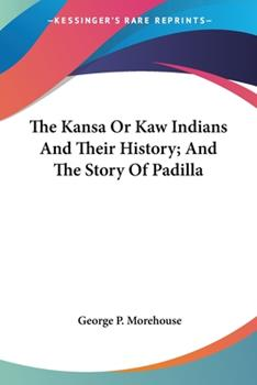 Paperback The Kansa Or Kaw Indians And Their History; And The Story Of Padilla Book