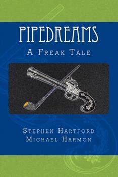 Pipedreams: A Freak Tale 061564001X Book Cover