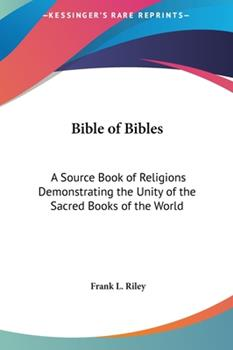 Hardcover Bible of Bibles : A Source Book of Religions Demonstrating the Unity of the Sacred Books of the World Book