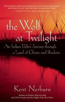 The Wolf at Twilight: An Indian Elder's Journey through a Land of Ghosts and Shadows - Book #2 of the Neither Wolf Nor Dog