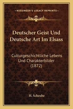 Paperback Deutscher Geist und Deutsche Art Im Elsass : Culturgeschichtliche Lebens und Charakterbilder (1872) Book