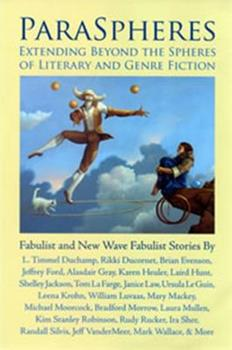 ParaSpheres: Extending Beyond the Spheres of Literary and Genre Fiction: Fabulist and New Wave Fabulist Stories 1890650188 Book Cover