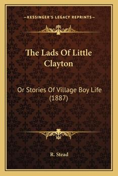 Paperback The Lads of Little Clayton : Or Stories of Village Boy Life (1887) Book