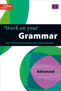 Work on your Grammar - Advanced C1 - Book  of the Work on Your...