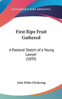 Hardcover First Ripe Fruit Gathered: A Pastoral Sketch of a Young Lawyer (1859) Book
