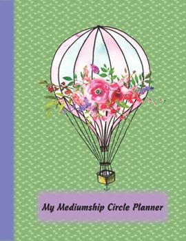 Paperback Mediumship Circle Planner : An Easier Way to Keep Track of the Circles You Want to Participate In Book