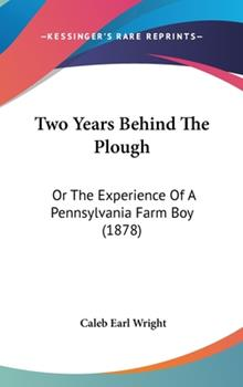 Hardcover Two Years Behind the Plough : Or the Experience of A Pennsylvania Farm Boy (1878) Book