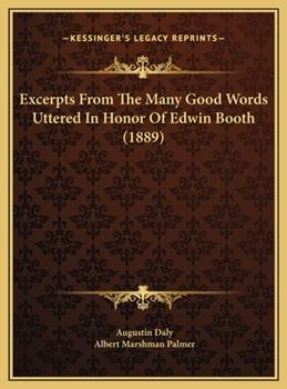 Hardcover Excerpts from the Many Good Words Uttered in Honor of Edwin Booth Book